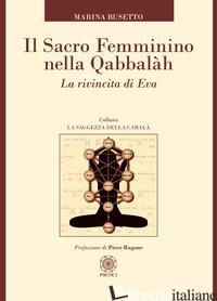 SACRO FEMMININO NELLA QABBALAH. LA RIVINCITA DI EVA (IL) - BUSETTO MARINA; RAGONE PIERO (CUR.)