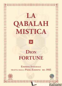 QABALAH MISTICA. EDIZ. INTEGRALE - DION FORTUNE; PEPE S. (CUR.)