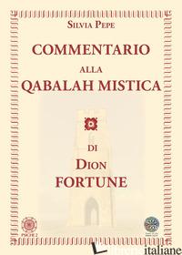 COMMENTARIO ALLA QABALAH MISTICA DI DION FORTUNE - PEPE SILVIA