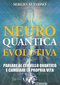 NEURO QUANTICA EVOLUTIVA. PARLARE AL CERVELLO QUANTICO E CAMBIARE LA PROPRIA VIT - AUDASSO SERGIO
