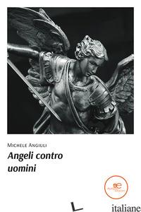 ANGELI CONTRO UOMINI - ANGIULI MICHELE