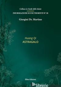 HUANG QI. ASTRAGALO - GIORGINI MARTINO