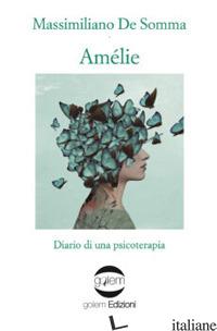 AMELIE. DIARIO DI UNA PSICOTERAPIA - DE SOMMA MASSIMILIANO
