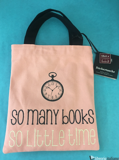 SO MANY BOOKS SO LITTLE TIME - BORSETTA LIBRI