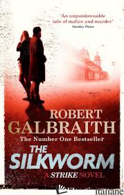SILKWORM,THE  - GALBRAITH ROBERT (ROWLING)