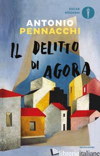 DELITTO DI AGORA (IL) - PENNACCHI ANTONIO