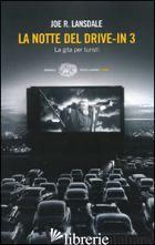 NOTTE DEL DRIVE-IN 3. LA GITA PER TURISTI (LA) - LANSDALE JOE R.