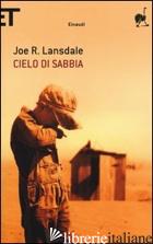 CIELO DI SABBIA - LANSDALE JOE R.