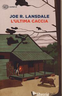 ULTIMA CACCIA (L') - LANSDALE JOE R.