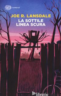 SOTTILE LINEA SCURA (LA) - LANSDALE JOE R.