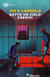 SOTTO UN CIELO CREMISI - LANSDALE JOE R.