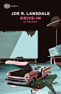 DRIVE-IN. LA TRILOGIA - LANSDALE JOE R.