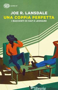 COPPIA PERFETTA. I RACCONTI DI HAP E LEONARD (UNA) - LANSDALE JOE R.
