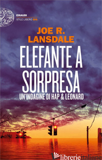 ELEFANTE A SORPRESA. UN'INDAGINE DI HAP E LEONARD - LANSDALE JOE R.