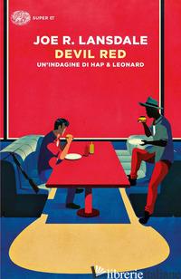 DEVIL RED. UN'INDAGINE DI HAP & LEONARD - LANSDALE JOE R.