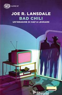 BAD CHILI. UN'INDAGINE DI HAP & LEONARD - LANSDALE JOE R.