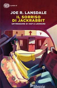 SORRISO DI JACKRABBIT. UN'INDAGINE DI HAP & LEONARD (IL) - LANSDALE JOE R.