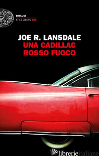 CADILLAC ROSSO FUOCO (UNA) - LANSDALE JOE R.