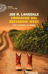 CRONACHE DAL SELVAGGIO WEST. HAP E LEONARD, LE ORIGINI - LANSDALE JOE R.