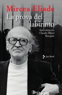 PROVA DEL LABIRINTO. INTERVISTA CON CLAUDE-HENRI ROCQUET (LA) - ELIADE MIRCEA