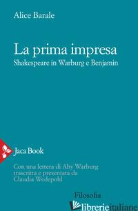 PRIMA IMPRESA: SHAKESPEARE IN WARBURG E BENJAMIN (LA) - BARALE A.
