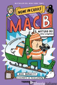 MISTERO DEI CORVI SCOMPARSI. NOME IN CODICE MAC B (IL) - BARNETT MAC
