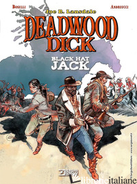 BLACK HAT JACK. DEADWOOD DICK - LANSDALE JOE R.; BOSELLI MAURO