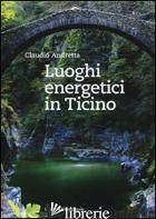 LUOGHI ENERGETICI IN TICINO - ANDRETTA CLAUDIO
