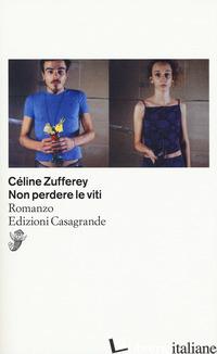NON PERDERE LE VITI - ZUFFEREY CELINE