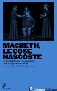 MACBETH, LE COSE NASCOSTE. DAL MACBETH DI WILLIAM SHAKESPEARE - DEMATTE' ANGELA; RIFICI CARMELO; GONELLA SIMONA