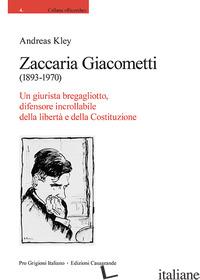 ZACCARIA GIACOMETTI (1893-1970). UN GIURISTA BREGAGLIOTTO, DIFENSORE INCROLLABIL - KLEY ANDREAS