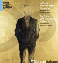 VERITA' DI MICHELANGELO PISTOLETTO. DALLO SPECCHIO AL TERZO PARADISO. CATALOGO D - FOLINI CECCARELLI M. (CUR.); FIZ A. (CUR.)
