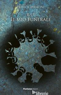 R. I. P. IL MIO FUNERALE - MANCINI PATRICK