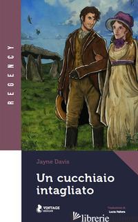 CUCCHIAIO INTAGLIATO (UN) - DAVIS JAYNE