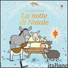 NOTTE DI NATALE. EDIZ. ILLUSTRATA (LA) - WATT FIONA; WELLS RACHEL