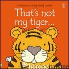 THAT'S NOT MY TIGER. EDIZ. ILLUSTRATA - AA VV