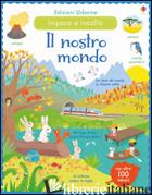 NOSTRO MONDO. INCOLLO E IMPARO. CON ADESIVI. EDIZ. ILLUSTRATA (IL) - BROOKS FELICITY; YOUNG CAROLINE; FERRERO MAR