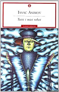 TUTTI I MIEI ROBOT - ASIMOV ISAAC