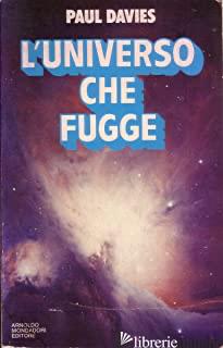 UNIVERSO CHE FUGGE. LA STORIA DELL'UNIVERSO DAL BIG BANG ALLA MORTE TECNICA (L') - DAVIES PAUL