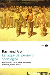 TAPPE DEL PENSIERO SOCIOLOGICO. MONTESQUIEU, COMTE, MARX, TOCQUEVILLE, DURKHEIM, - ARON RAYMOND