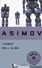ROBOT DELL'ALBA (I) - ASIMOV ISAAC