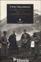 STORIA POLITICA DELLA GRANDE GUERRA 1915-1918 - MELOGRANI PIERO