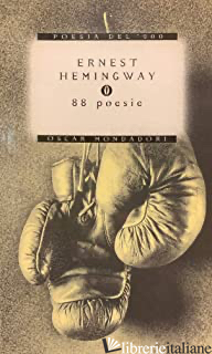 OTTANTOTTO POESIE - HEMINGWAY ERNEST; MANTOVANI V. (CUR.)