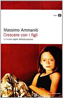 CRESCERE CON I FIGLI - AMMANITI MASSIMO