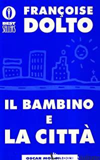 BAMBINO E LA CITTA' (IL) - DOLTO FRANCOISE