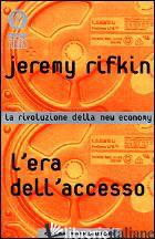 ERA DELL'ACCESSO. LA RIVOLUZIONE DELLA NEW ECONOMY (L') - RIFKIN JEREMY