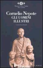 UOMINI ILLUSTRI. TESTO LATINO A FRONTE (GLI) - CORNELIO NEPOTE; CANALI L. (CUR.)