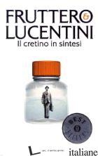 CRETINO IN SINTESI (IL) - FRUTTERO CARLO; LUCENTINI FRANCO