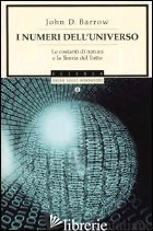 NUMERI DELL'UNIVERSO. LE COSTANTI DI NATURA E LA TEORIA DEL TUTTO (I) - BARROW JOHN D.