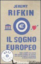 SOGNO EUROPEO. COME L'EUROPA HA CREATO UNA NUOVA VISIONE DEL FUTURO CHE STA LENT - RIFKIN JEREMY